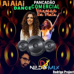 VANESSA DA MATA REMIX DANCE COMERCIAL PANCADÃO DJ NILDO MIX RODRIGO PROJECT