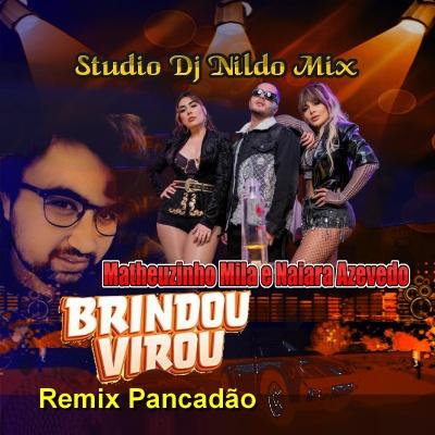 Matheuzinho Mila e Naiara Azevedo Brindou Virou Remix Pancadão Studio Dj Nildo Mix