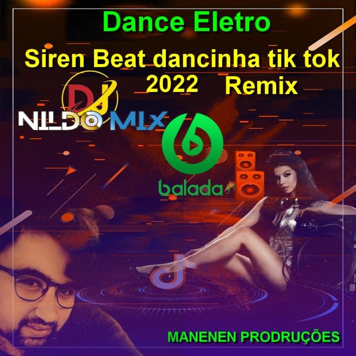 Dance Eletro 2022 Siren Beat dancinha tik tok Remix Dj Nildo Mix
