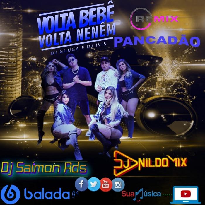 DJ GUUGA E DJ IVIS VOLTA BEBE VOLTA NENÉM REMIX PANCADÃO DJ NILDO MIX