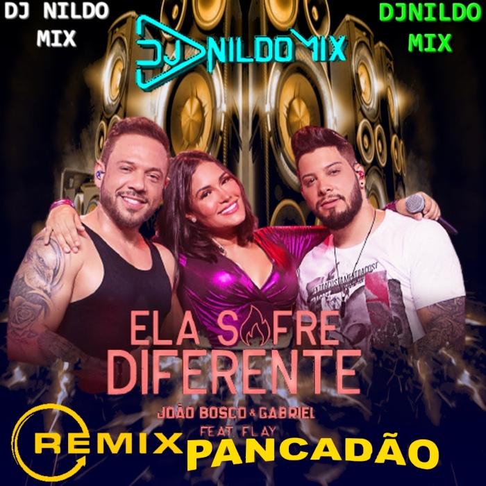 JOÃO BOSCO E GABRIEL PART FLAY ELA SOFRE DIFERENTE REMIX PANCADÃO DJ NILDO MIX